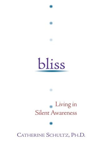 BLISS: Living in Silent Awareness  by  Catherine Schultz