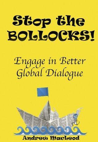 Stop The Bollocks  by  Andrew Macleod