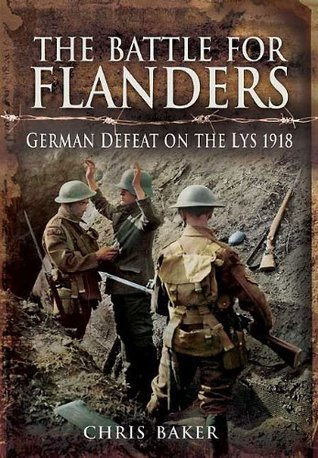 The Battle for Flanders: German Defeat on the Lys 1918  by  Chris Baker