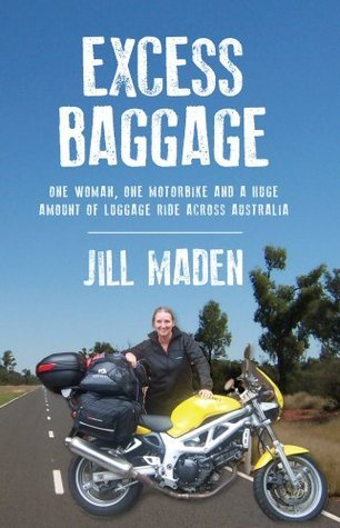 Excess Baggage: One woman, one motorbike and a huge amount of luggage ride across Australia Jill Maden