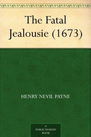 The Fatal Jealousie (1673)  by  Henry Nevil Payne