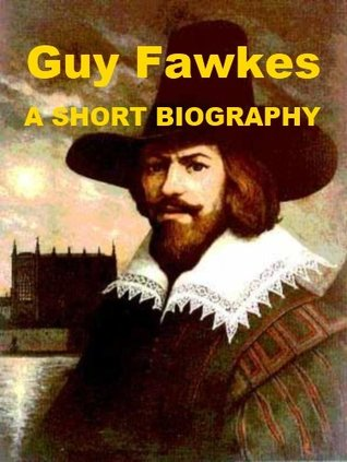 Guy Fawkes - A Short Biography  by  Sidney Lee