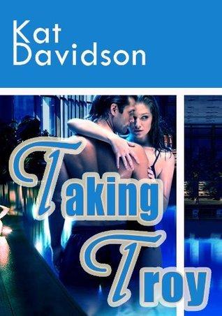 Taking Troy - Contemporary Romance Kat Davidson