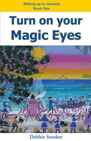 Turn On Your Magic Eyes  by  Debbie Smoker