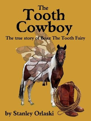 The Tooth Cowboy  by  Stanley Orlaski