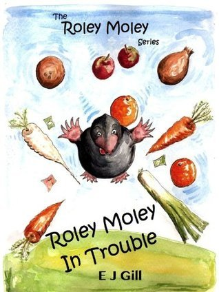 Roley Moley in Trouble  by  E.J. Gill
