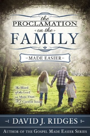 The Proclamation on the Family: The Word of the Lord on More Than 30 Current Issues  by  David J. Ridges