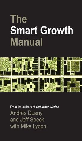 The Smart Growth Manual: New Urbanism in American Communities Andrés Duany