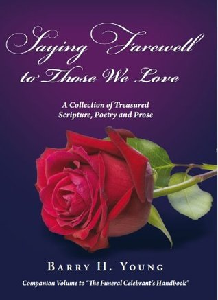 Saying Farewell To Those We Love: The Funeral Celebrants Handbook No. 2 (Celebrant Handbooks) Barry H. Young
