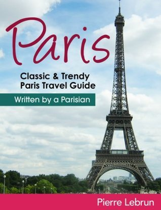 Classic and Trendy Paris travel Guide  by  Pierre Lebrun