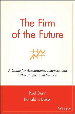 The Firm of the Future: A Guide for Accountants, Lawyers, and Other Professional Services Paul Dunn