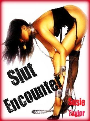 Slut Encounter - Susie Taylor