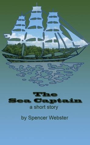 The Sea Captain: A short story  by  Spencer Webster