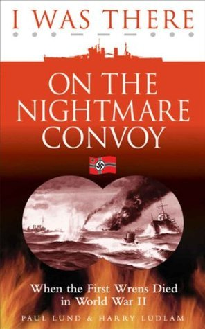 I Was There: On The Nightmare Convoy  by  Harry Ludlam