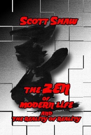 The Zen of Modern Life and the Reality of Reality Scott Shaw