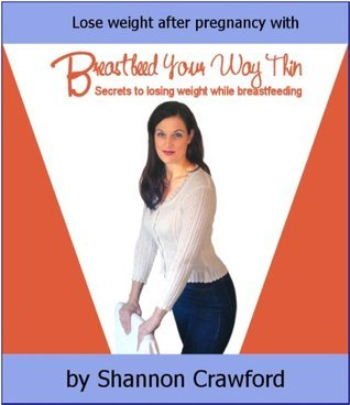 Breastfeed Your Way Thin  by  Shannon Crawford