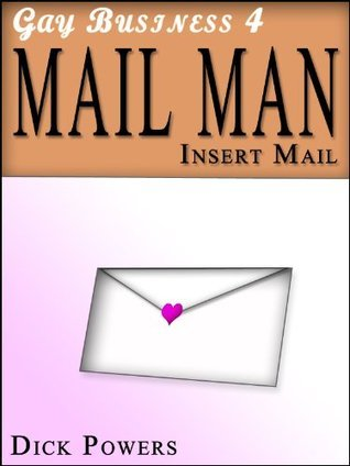 Mail Man Insert Mail. (Gay Business, #4)  by  Dick Powers