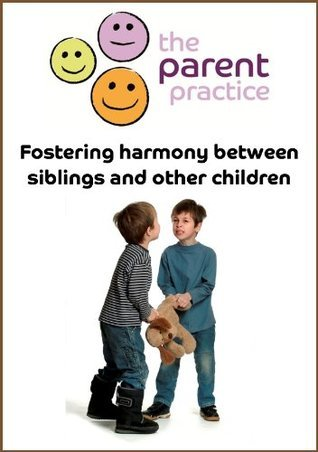 Fostering Harmony between Siblings  by  The Parent Practice