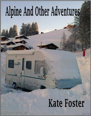 Alpine And Other Adventures  by  Kate Foster