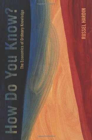 How Do You Know?: The Economics of Ordinary Knowledge Russell Hardin