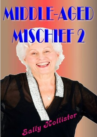 Middle Aged Mischief 2  by  Sally Hollister