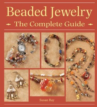 Beaded Jewelry The Complete Guide Susan Ray