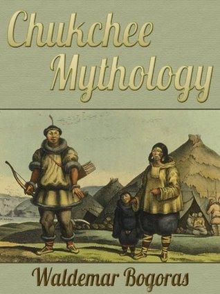 Chukchee Mythology Waldemar Bogoras