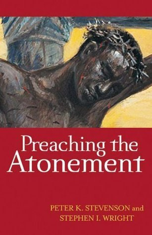 Preaching the Atonement  by  Peter K. Stevenson