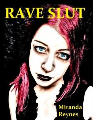 Rave Slut  by  Miranda Reynes