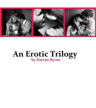 An Erotic Trilogy  by  Kieran Byrne