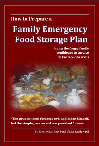 How to Prepare a Family Emergency Food Storage Plan: Giving the Frugal Family Confidence to Survive in the Face of a Crisis Silver Oak