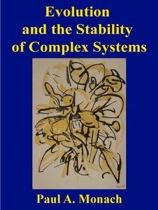 Evolution and the Stability of Complex Systems Paul Monach
