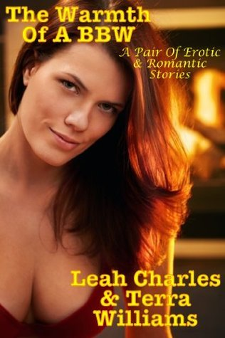 The Warmth Of A BBW: A Pair Of Erotic Stories  by  Leah Charles