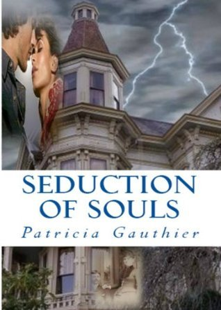 Seduction of Souls  by  Patricia Gauthier