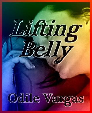 Lifting Belly: Stories of Lesbian Passion Odile Vargas