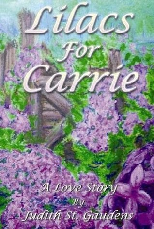 Lilacs for Carrie:  A Love Story  by  Judith St Gaudens