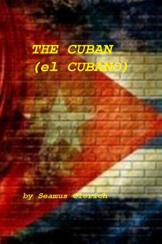 The Cuban - A Novel Seamus Clerich