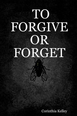 To Forgive Or Forget  by  Corinthia Kelley
