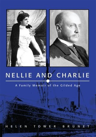 Nellie and Charlie: A Family Memoir of the Gilded Age  by  Helen Brunet