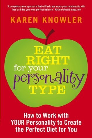 Eat Right For Your Personality Type: How to Work with YOUR Personality to Create the Perfect Diet for You  by  Karen Knowler
