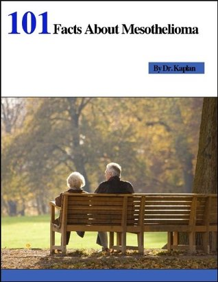 101 Facts About Mesothelioma  by  Anna Kaplan
