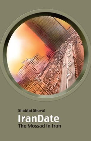 IranDate - When Iran Went Nuclear And The World Went Ballistic  by  Shabtai Shoval