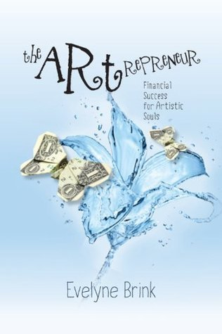 The Artrepreneur. Financial Success for Artistic Souls  by  Evelyne Brink