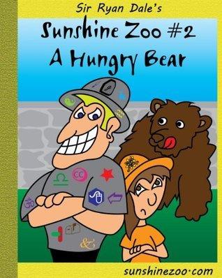 Sunshine Zoo #2: A Hungry Bear  by  Sir Ryan Dale