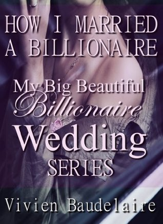 How I Married a Billionaire (My Big Beautiful Billionaire Wedding  by  Vivien Baudelaire