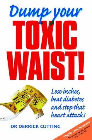 Dump Your Toxic Waist!  by  Derrick Cutting