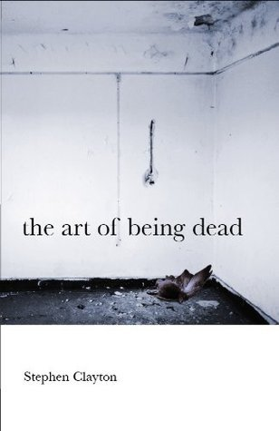 the art of being dead  by  Stephen Clayton