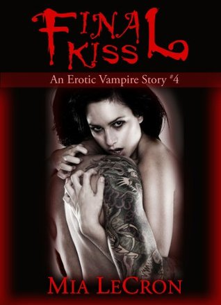 Vampire Romance Series for Adults: Final Kiss (An Erotic Vampire Story #4)  by  Mia LeCron
