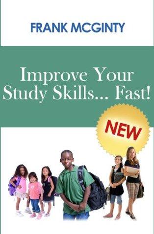 Improve Your Study Skills... Fast! Frank McGinty