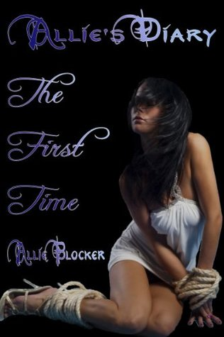 Allies Diary- The First Time  by  Allie Blocker